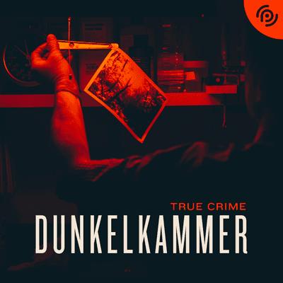 Dunkelkammer – Ein True Crime Podcast