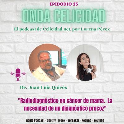 Onda Celicidad - 0C025 - Radiodiagnostico en cáncer de mama. La necesidad de un diagnóstico precoz, con el Dr. Quirós.