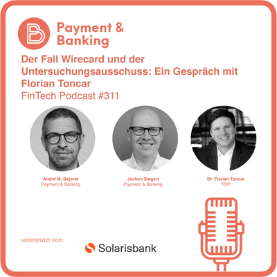Payment & Banking Fintech Podcast - Der Fall Wirecard und der Untersuchungsausschuss: Ein Gespräch mit Florian Toncar
