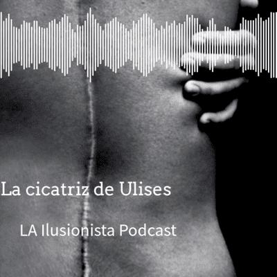 La Ilusionista - La Ilusionista desde el sótano: La cicatriz de Ulises