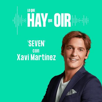Lo que hay que oír - Fugas, El camarote de los Marx y Seven con Xavi Martínez