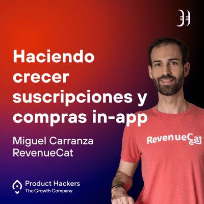 Growth y negocios digitales 🚀 Product Hackers - Haciendo crecer suscripciones y compras in-app con Miguel Carranza de RevenueCat