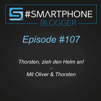Smartphone Blogger - Der Smartphone und Technik Podcast - #107 - Thorsten, zieh' den Helm an!