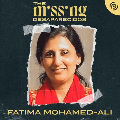 The missing - Desaparecidos - Fatima Mohamed-Ali