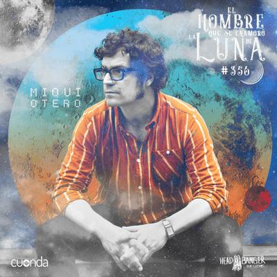 El hombre que se enamoró de la Luna - Miqui Otero #Simón #Luna356