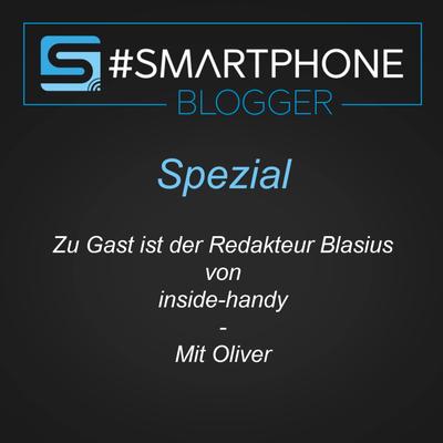 Smartphone Blogger - Der Smartphone und Technik Podcast - Spezial - Zu Gast ist der Redakteur Blasius von inside-handy
