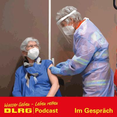 """DLRG Podcast - DLRG """"Im Gespräch"""" Folge 021 - DLRG und die Corona-Impfung – im Einsatz gegen das Coronavirus"""
