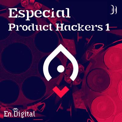 Growth y negocios digitales 🚀 Product Hackers - #170 – Especial Product Hackers 1