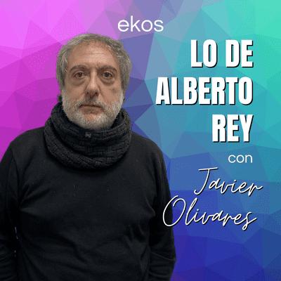 Lo de Alberto Rey - Lo de Javier Olivares