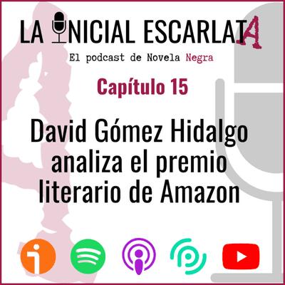 La Inicial Escarlata: El podcast de novela negra - Capítulo 15: David Gómez Hidalgo analiza el premio literario de Amazon
