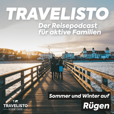 Travelisto - Der Reise-Podcast für aktive Familien - #15 Urlaub auf Rügen im Sommer und Winter