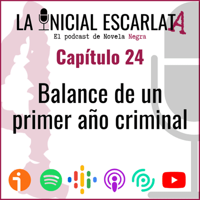 La Inicial Escarlata: El podcast de novela negra - Capítulo 24: Balance de un primer año criminal