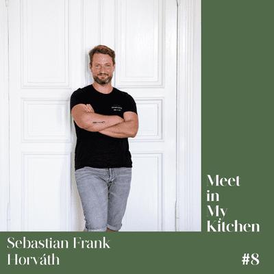 Meet in My Kitchen - Sebastian Frank / Horváth - Österreichische Wurzeln in Berlin