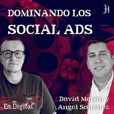 Growth y negocios digitales 🚀 Product Hackers - #166 – Dominando los Social Ads con David Morán y Ángel Sánchez