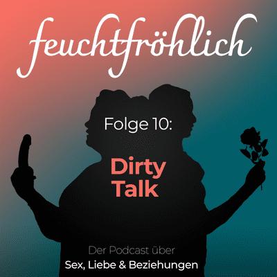 feuchtfröhlich - Der Podcast über Sex, Liebe & Beziehungen - Dirty Talk