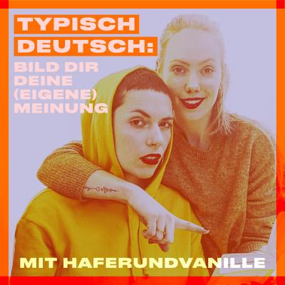 coverart for the podcast Typisch deutsch: Bild dir deine (eigene) Meinung mit haferundvanille