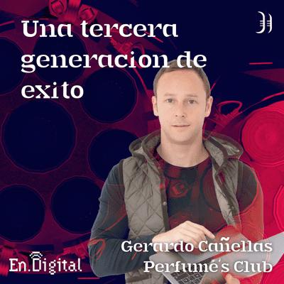 Growth y negocios digitales 🚀 Product Hackers - #181 – Una tercera generación de éxito con Gerardo Cañellas de Perfume's Club