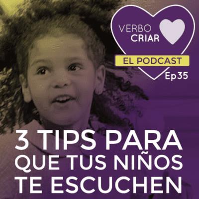 Verbo Criar - 3 Tips para que tus niños te escuchen