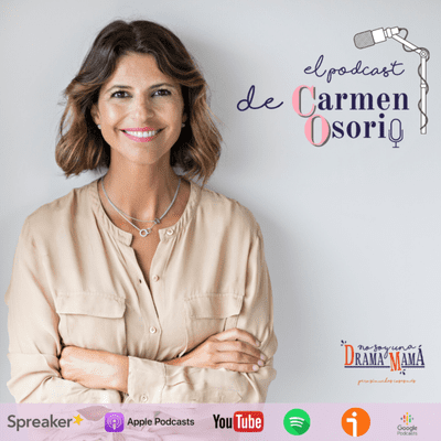 El podcast de Carmen Osorio - Emociones en la infancia: ¿Cómo relacionarnos con nuestros hijos para crear impacto y hacerles preguntas interesantes?