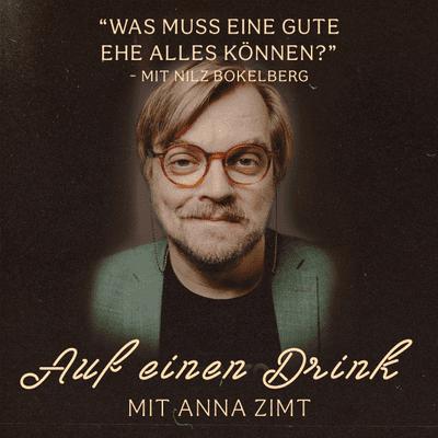 Auf einen Drink mit Anna Zimt - #17 Was muss eine gute Ehe alles können?- mit Nilz Bokelberg