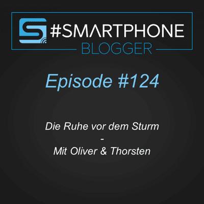 Smartphone Blogger - Der Smartphone und Technik Podcast - #124 - Die Ruhe vor dem Sturm