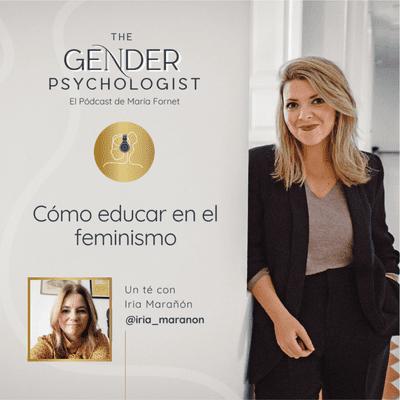 Un té con @iria_maranon: Cómo educar en el feminismo