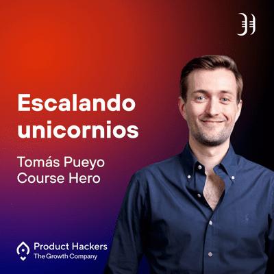 Growth y negocios digitales 🚀 Product Hackers - Escalando unicornios con Tomás Pueyo