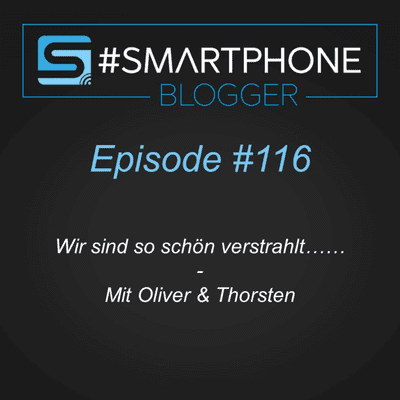 Smartphone Blogger - Der Smartphone und Technik Podcast - #116 - Wir sind so schön verstrahlt...