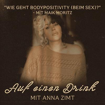Auf einen Drink mit Anna Zimt - #20 Wie geht Bodypositivity (beim Sex)? - mit Maik Moritz