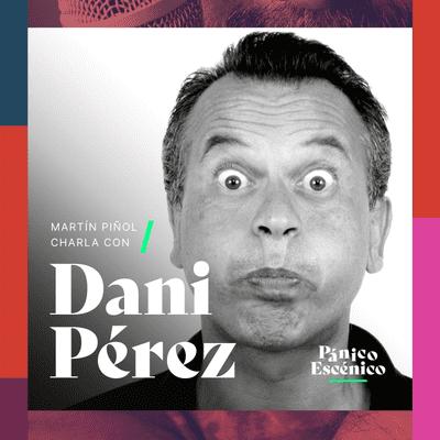 Pánico escénico - Dani Pérez en Pánico Escénico