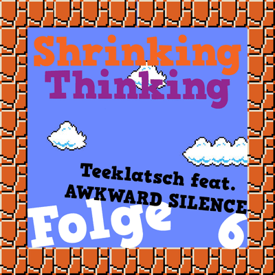 Der Shrinking Thinking Podcast - Teeklatsch feat. AWKWARD SILENCE