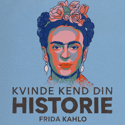 Kvinde Kend Din Historie  - S2 – Episode 13: Frida Kahlo – maler og kommunist