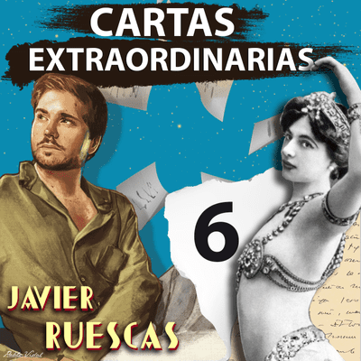 Cartas Extraordinarias - De cuando Mata Hari se convirtió en una peligrosa espía