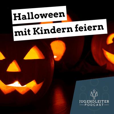 Jugendleiter-Podcast - Halloween mit Kindern feiern