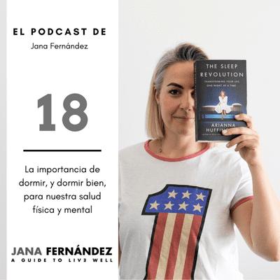 El podcast de Jana Fernández - La importancia de dormir, y dormir bien, para nuestra salud física y mental