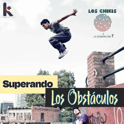 El Kombo Oficial - Superando Obstáculos (Los Chikis y La Generación T)