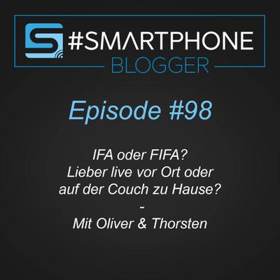 Smartphone Blogger - Der Smartphone und Technik Podcast - #098 - IFA oder FIFA??