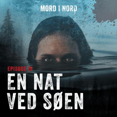 Mord i nord - Episode 16: En nat ved søen
