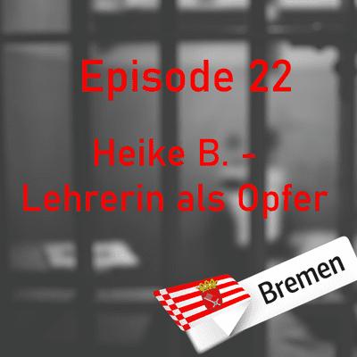Northern True Crime - #22 Heike B. - Lehrerin als Opfer