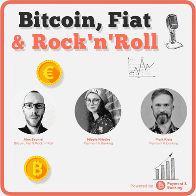 Payment & Banking Fintech Podcast - Bitcoin, Fiat & Rock 'n' Roll