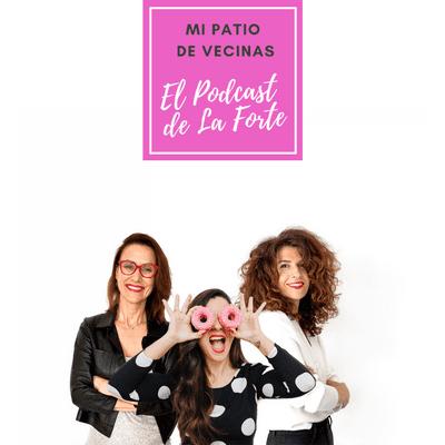 MI PATIO DE VECINAS - EL PODCAST DE LA FORTE - TRÍO CON SOL AGUIRRE Y CHARO VARGAS: Mujeres, profesionales y sin embargo compañeras.