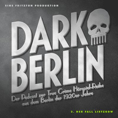 Dark Berlin - Dark Berlin - 3. Der Fall Lietzkow - Der Podcast zur True Crime Hörspiel-Reihe aus dem Berlin der 1920er Jahre