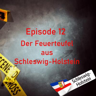 Northern True Crime - # 12 Der Feuerteufel aus Schleswig-Holstein