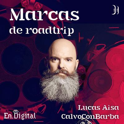 Growth y negocios digitales 🚀 Product Hackers - #171 –  Marcas de roadtrip con Luca Aísa (CalvoConBarba)