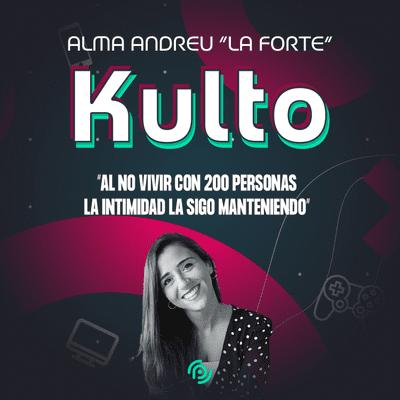 """Kulto - Alma Andreu 'La Forte':  """"Al no vivir con 200 personas la intimidad la sigo manteniendo"""""""