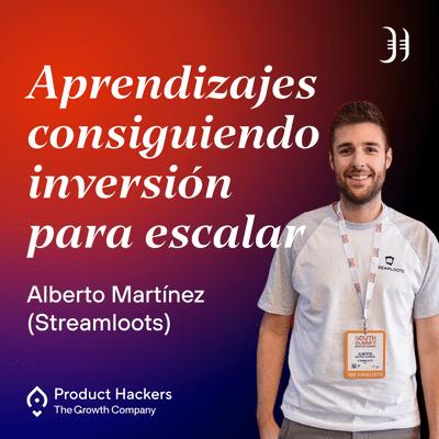 Growth y negocios digitales 🚀 Product Hackers - #199 – Aprendizajes consiguiendo inversión para escalar con Alberto Martínez de Streamloots