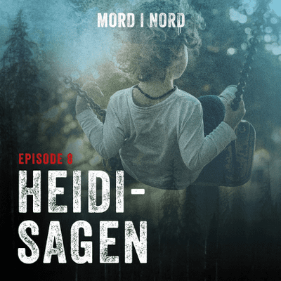 Mord i nord - Episode 8: Heidi-sagen