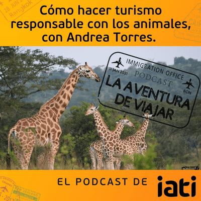 La aventura de viajar - Cómo hacer turismo responsable con los animales, con Andrea Torres | 3