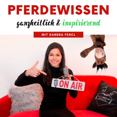 Pferdewissen - ganzheitlich & inspirierend mit Sandra Fencl - podcast
