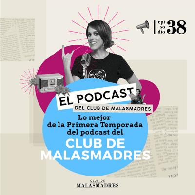 Club de Malasmadres - Las enseñanzas de la Primera Temporada del Podcast